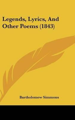 Legends, Lyrics, And Other Poems (1843) by Bartholomew Simmons image
