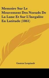 Memoire Sur Le Mouvement Des Noeuds de La Lune Et Sur L'Inegalite En Latitude (1861) by Gaston Lespiault image