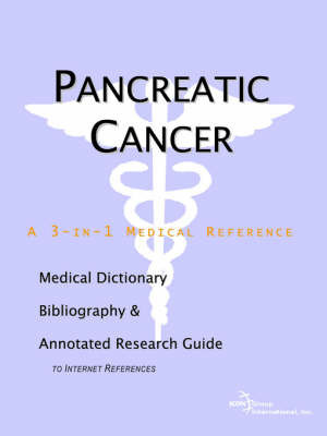 Pancreatic Cancer - A Medical Dictionary, Bibliography, and Annotated Research Guide to Internet References by ICON Health Publications