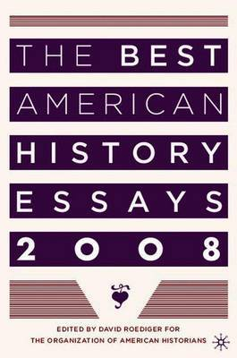 The Best American History Essays 2008 by David Roediger image