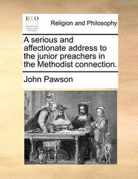 A Serious and Affectionate Address to the Junior Preachers in the Methodist Connection. by John Pawson