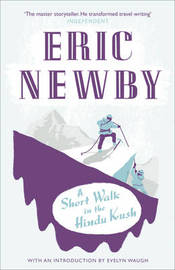 A Short Walk in the Hindu Kush by Eric Newby