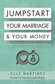 Jumpstart Your Marriage & Your Money by Elle Martinez