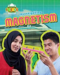 Investigating Magnetism - Investigating Science Challenges by Richard Spilsbury