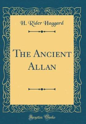 The Ancient Allan (Classic Reprint) by H.Rider Haggard image