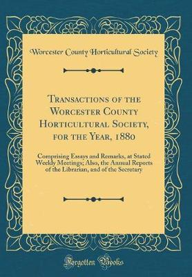 Transactions of the Worcester County Horticultural Society, for the Year, 1880 by Worcester County Horticultural Society