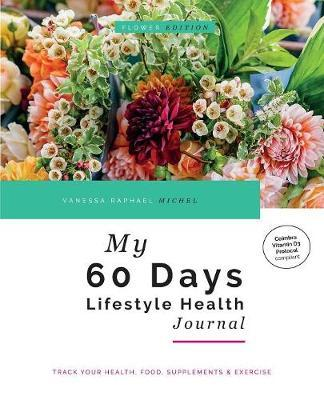My 60 Days Lifestyle Health Journal (Flower Edition) by Vanessa Raphael Michel image