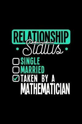 Relationship Status Taken by a Mathematician by Dennex Publishing