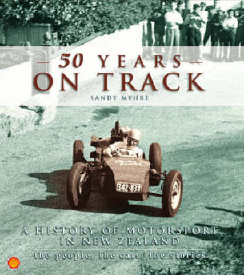 50 Years on Track: New Zealand Motorsport, the People, the Stories, the Cars by Sandy Myhre image