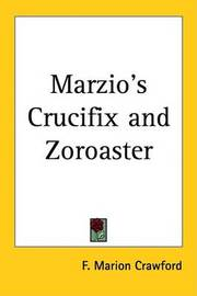 Marzio's Crucifix and Zoroaster by F.Marion Crawford image