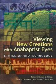 Viewing New Creations with Anabaptist Eyes by Roman J Miller
