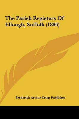 The Parish Registers of Ellough, Suffolk (1886) by Arthur Crisp Publisher Frederick Arthur Crisp Publisher image