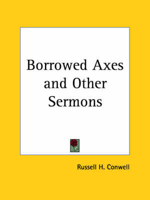 Borrowed Axes and Other Sermons (1923) by Russell Herman Conwell