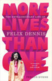 More Lives Than One: the Extraordinary Life of Felix Dennis by Fergus Byrne
