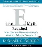 The E-myth Revisited: Why Most Small Businesses Don't Work by Michael E. Gerber