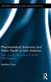 Pharmaceutical Autonomy and Public Health in Latin America by Matthew B. Flynn
