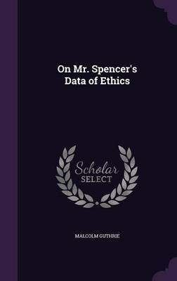 On Mr. Spencer's Data of Ethics by Malcolm Guthrie