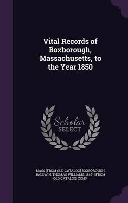 Vital Records of Boxborough, Massachusetts, to the Year 1850 by Mass [From Old Catalog] Boxborough