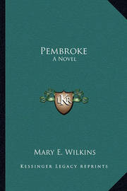 Pembroke by Mary , E Wilkins