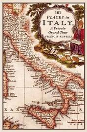 101 Places in Italy by Francis Russell