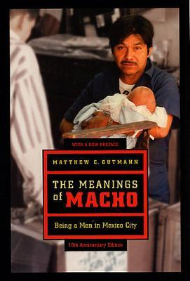 The Meanings of Macho by Matthew C Gutmann image
