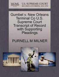 Gumbel V. New Orleans Terminal Co U.S. Supreme Court Transcript of Record with Supporting Pleadings by Purnell M Milner