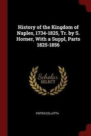 History of the Kingdom of Naples, 1734-1825, Tr. by S. Horner, with a Suppl, Parts 1825-1856 by Pietro Colletta image