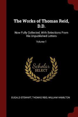 The Works of Thomas Reid, D.D. by Dugald Stewart