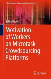 Motivation of Workers on Microtask Crowdsourcing Platforms by Babak Naderi