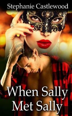 When Sally Met Sally by Stephanie Castlewood