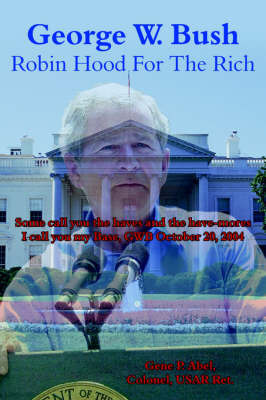 George W. Bush Robin Hood For The Rich by Gene P. Abel Colonel USAR Ret. image