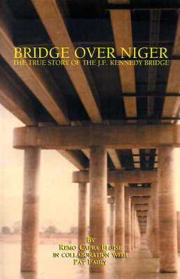 Bridge Over Niger: The True Story of the J. F. Kennedy Bridge by Remo Capra Bloise image