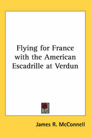 Flying for France with the American Escadrille at Verdun by James McConnell image