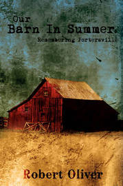 Our Barn in Summer: Remembering Portersville by Robert Oliver image