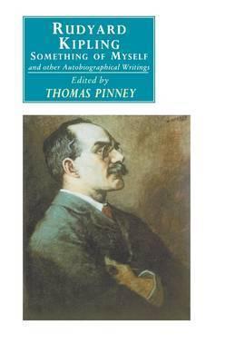 Rudyard Kipling: Something of Myself and Other Autobiographical Writings by Rudyard Kipling