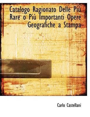 Catalogo Ragionato Delle PiA¹ Rare O PiA¹ Importanti Opere Geografiche a Stampa (Large Print Edition) by Carlo Castellani