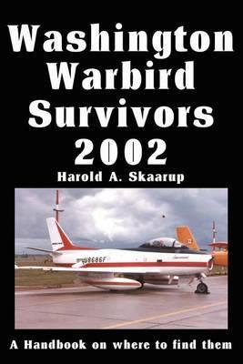 Washington Warbird Survivors 2002 by Harold A Skaarup