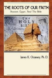 The Roots of Our Faith: Ancient Egypt and the Bible by James Ocansey image
