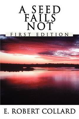 A Seed Fails Not by E. Robert Collard
