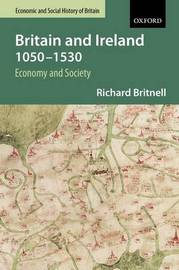 Britain and Ireland 1050-1530 by Richard Britnell