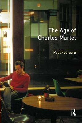 The Age of Charles Martel by Paul Fouracre