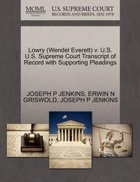Lowry (Wendel Everett) V. U.S. U.S. Supreme Court Transcript of Record with Supporting Pleadings by Joseph P Jenkins