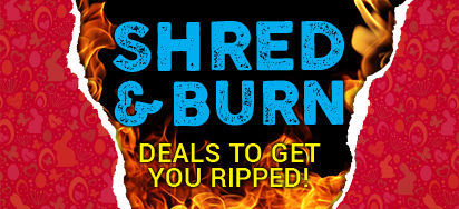 Shred & Burn: Deals to get you ripped!