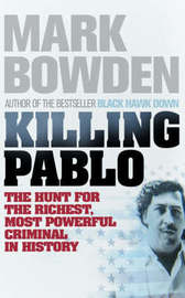 Killing Pablo: The Hunt for the Richest, Most Powerful Criminal in History by Mark Bowden image