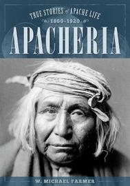 Apacheria by W. Michael Farmer