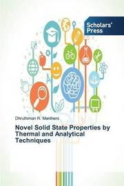 Novel Solid State Properties by Thermal and Analytical Techniques by Mantheni Dhruthiman R