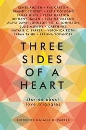 Three Sides of a Heart: Stories about Love Triangles by Natalie C Parker