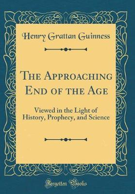 The Approaching End of the Age by Henry Grattan Guinness