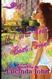 If I Was Your Best Friend by Lucinda John
