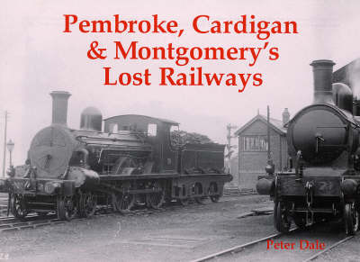Pembroke, Cardigan and Montgomery's Lost Railways by Peter Dale image